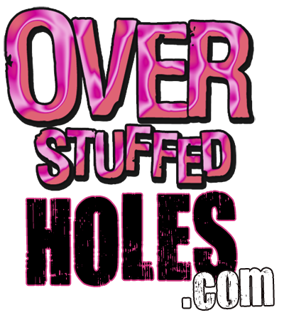Welcome to OverStuffedHoles.com!